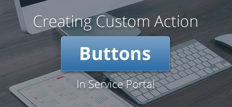 Create custom action buttons in Service Portal